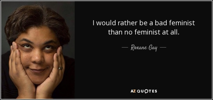 quote-i-would-rather-be-a-bad-feminist-than-no-feminist-at-all-roxane-gay-79-56-29